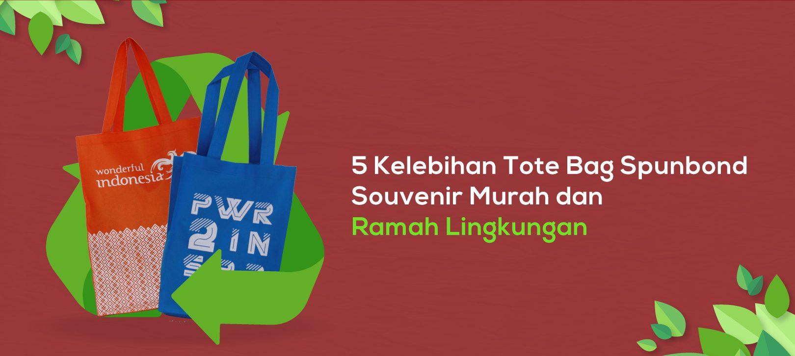 5 Kelebihan Tote Bag Spunbond, Souvenir Murah dan Ramah Lingkungan