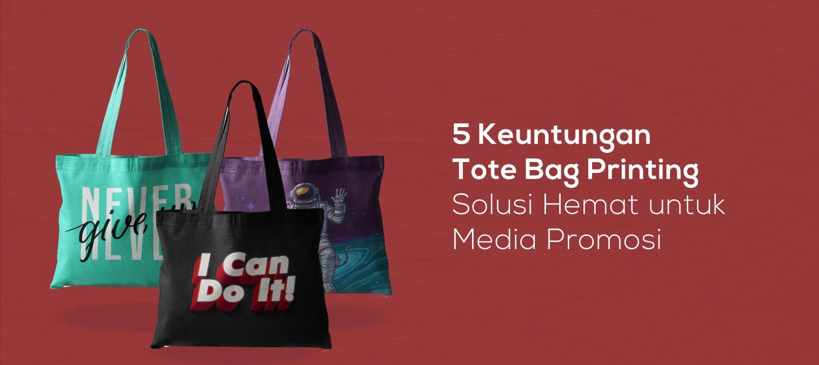 5 Keuntungan Tote Bag Printing, Solusi Hemat untuk Media Promosi