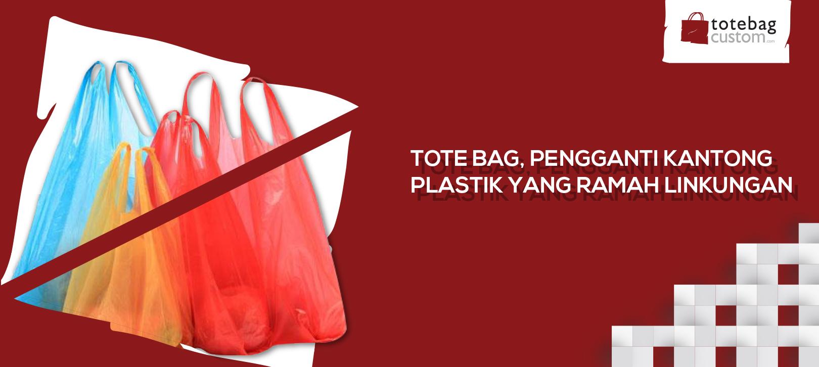 Tote Bag, Pengganti Kantong Plastik yang Ramah Lingkungan
